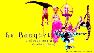 'Le Banquet' a circus opera by Chloé Charody